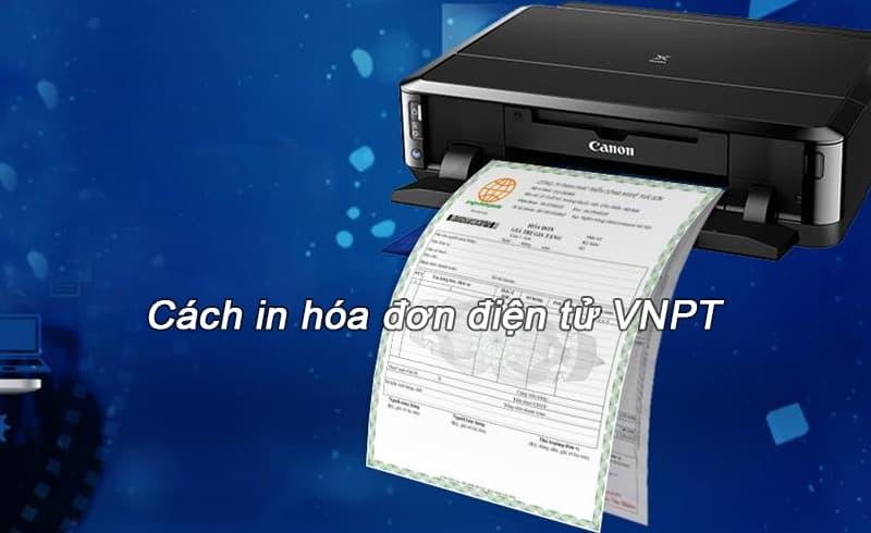 Cách in hóa đơn điện tử VNPT