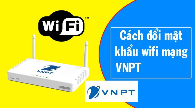 Cách đổi mật khẩu wifi cáp quang VNPT đơn giản